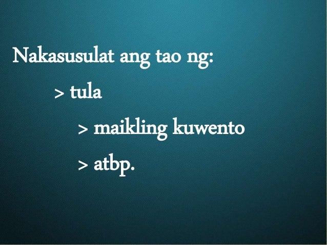 Nakasusulat ang tao ng: > tula > maikling kuwento > atbp.