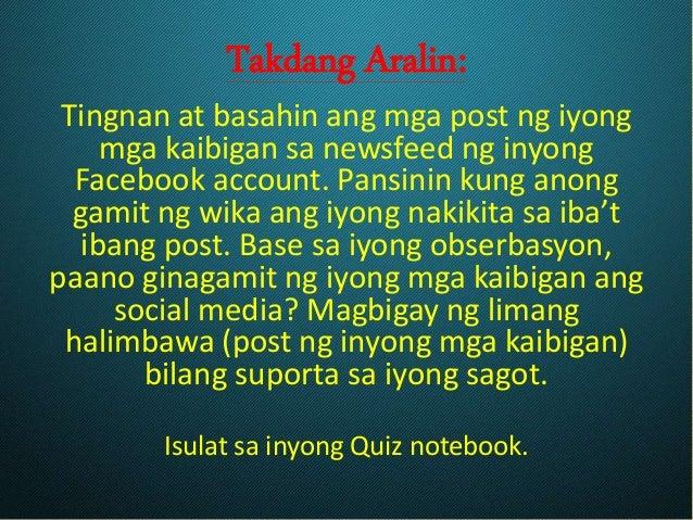 Takdang Aralin: Tingnan at basahin ang mga post ng iyong mga kaibigan sa newsfeed ng inyong Facebook account. Pansinin kun...