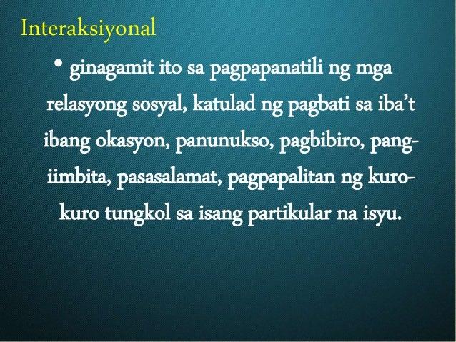 Interaksiyonal • ginagamit ito sa pagpapanatili ng mga relasyong sosyal, katulad ng pagbati sa iba't ibang okasyon, panunu...