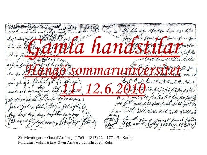 Gamla handstilar Hangö sommaruniversitet 11- 12.6.2010 Skrivövningar av Gustaf Arnberg  (1763 – 1813) 22.4.1774, S:t Karin...