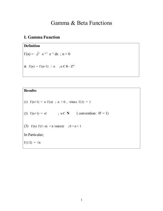 Gamma & Beta Functions I. Gamma Function Definition Γ(n) = 0∫∞ x n-1 e -x dx ; n > 0 & Γ(n) = Γ(n+1) / n ; n Є R - Z≤0 Res...