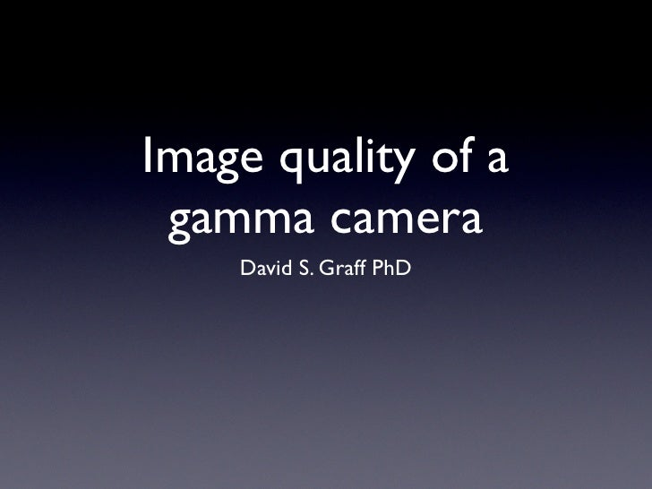Image quality of a  gamma camera     David S. Graff PhD