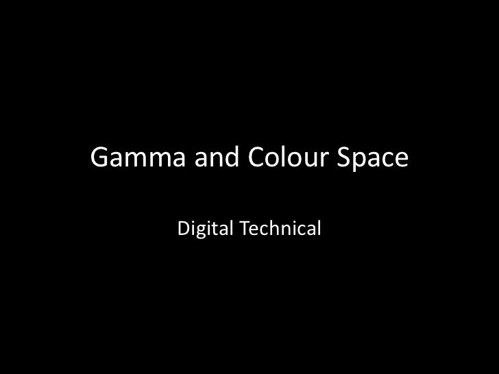 Gamma and Colour Space      Digital Technical