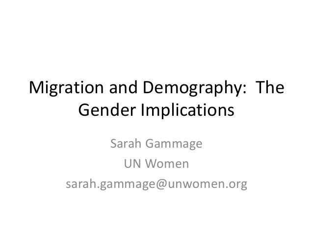 Migration and Demography: The Gender Implications Sarah Gammage UN Women sarah.gammage@unwomen.org