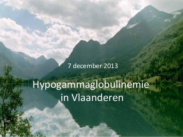 7 december 2013  Hypogammaglobulinemie in Vlaanderen