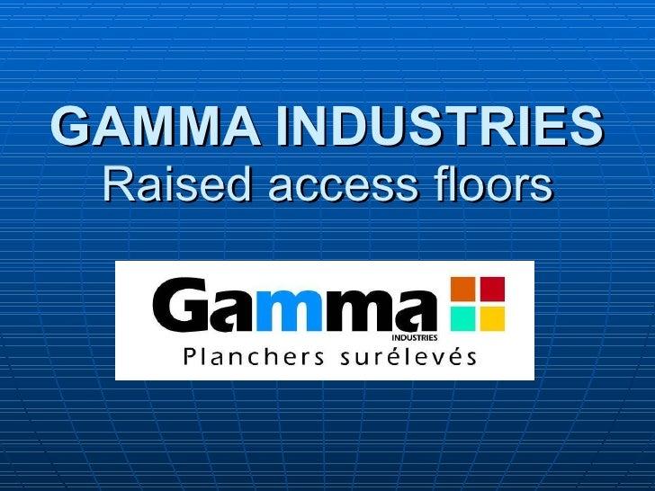 GAMMA INDUSTRIES Raised access floors