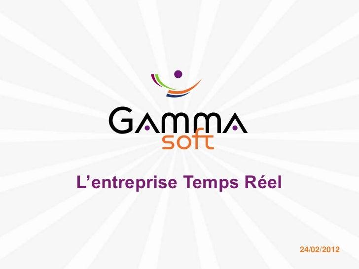 L'entreprise Temps Réel                                       24/02/2012www.gamma-soft.com