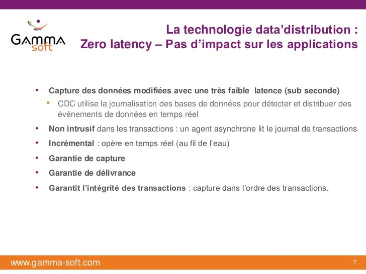 La technologie data'distribution :                  Zero latency – Pas d'impact sur les applications    •   Capture des do...
