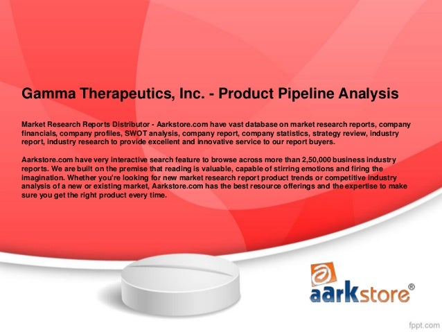 Gamma Therapeutics, Inc. - Product Pipeline AnalysisMarket Research Reports Distributor - Aarkstore.com have vast database...