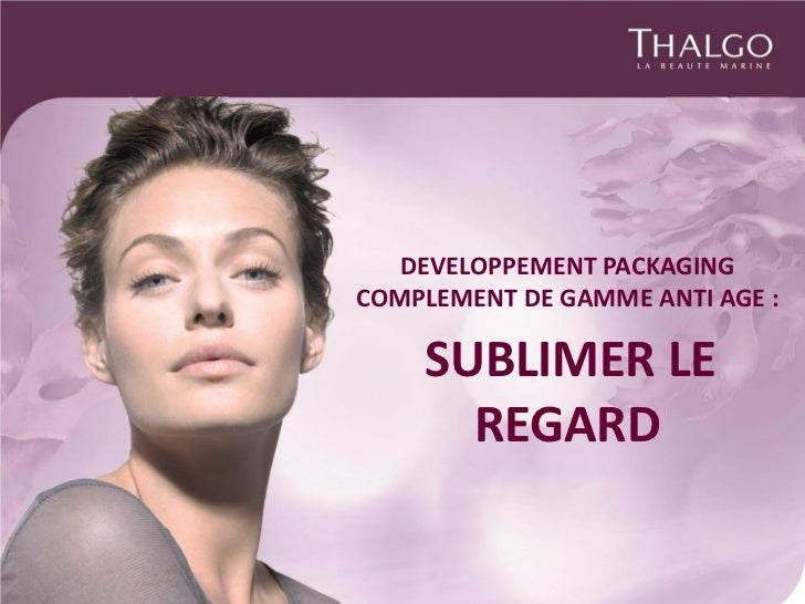DEVELOPPEMENT PACKAGINGCOMPLEMENT DE GAMME ANTI AGE :    SUBLIMER LE      REGARD