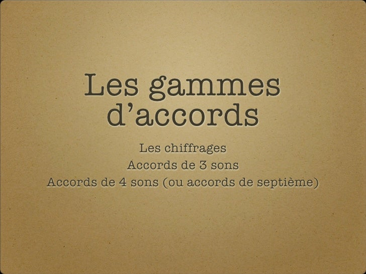 Les gammes       d'accords               Les chiffrages             Accords de 3 sons Accords de 4 sons (ou accords de sep...