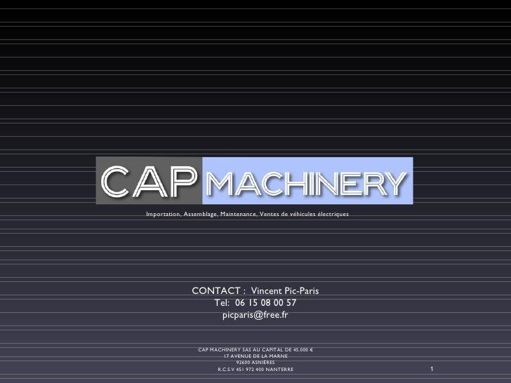 CAP MACHINERY SAS AU CAPITAL DE 45.000 € 17 AVENUE DE LA MARNE 92600 ASNIÈRES R.C.S.V 451 972 400 NANTERRE Importation, As...