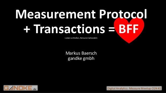 .de Digital Analytics: Measure Meetup CGN #2 Measurement Protocol + Transactions = BFFLücken schließen, Retouren behandeln...