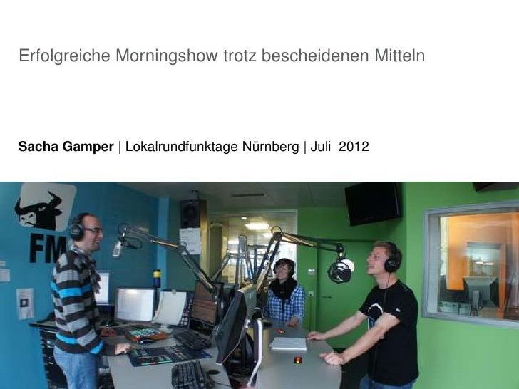 Erfolgreiche Morningshow trotz bescheidenen MittelnSacha Gamper | Lokalrundfunktage Nürnberg | Juli 2012