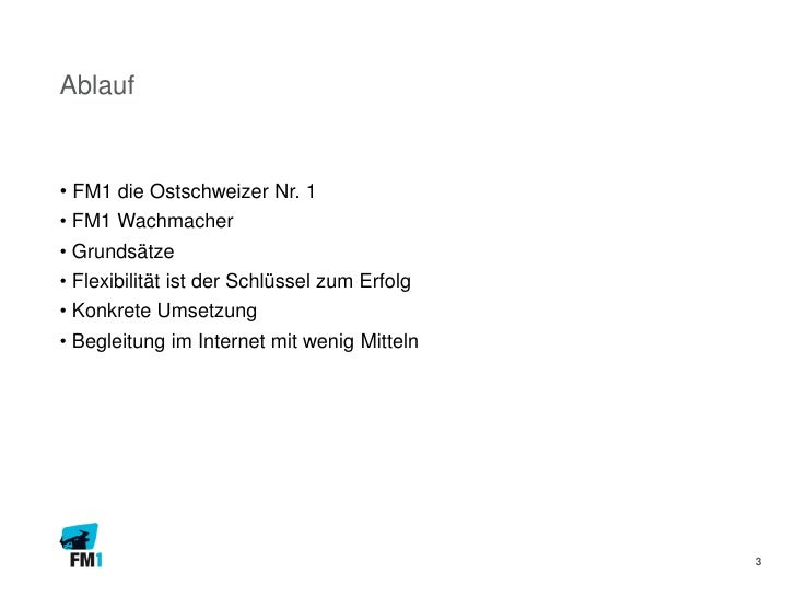 Ablauf• FM1 die Ostschweizer Nr. 1• FM1 Wachmacher• Grundsätze• Flexibilität ist der Schlüssel zum Erfolg• Konkrete Umsetz...