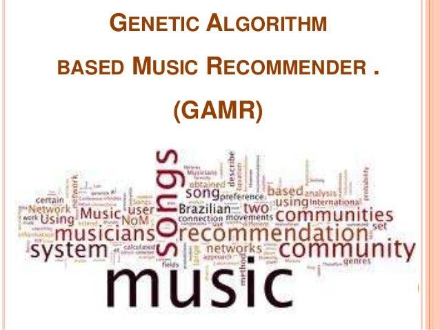 GENETIC ALGORITHM BASED  MUSIC RECOMMENDER . (GAMR)