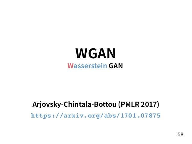 58 WGAN Wasserstein GAN Arjovsky-Chintala-Bottou (PMLR 2017) https://arxiv.org/abs/1701.07875