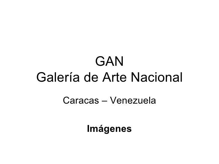 GAN Galería de Arte Nacional Caracas – Venezuela Imágenes
