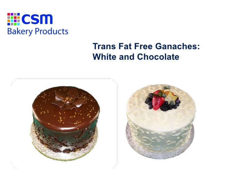 Trans Fat Free Ganaches:White and Chocolate                      February, 2011