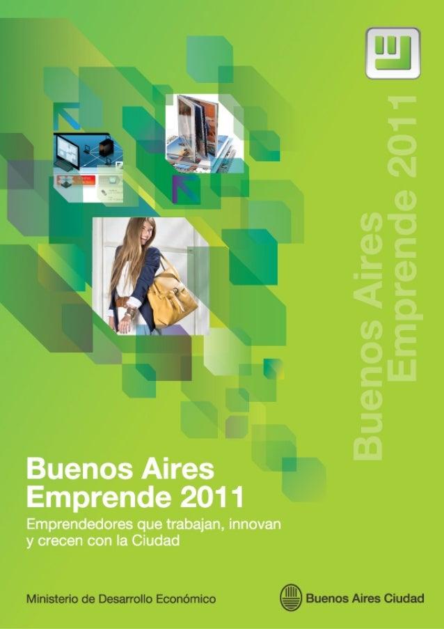 Buenos Aires Emprende 2011 Emprendedores que trabajan, innovan y crecen con la Ciudad