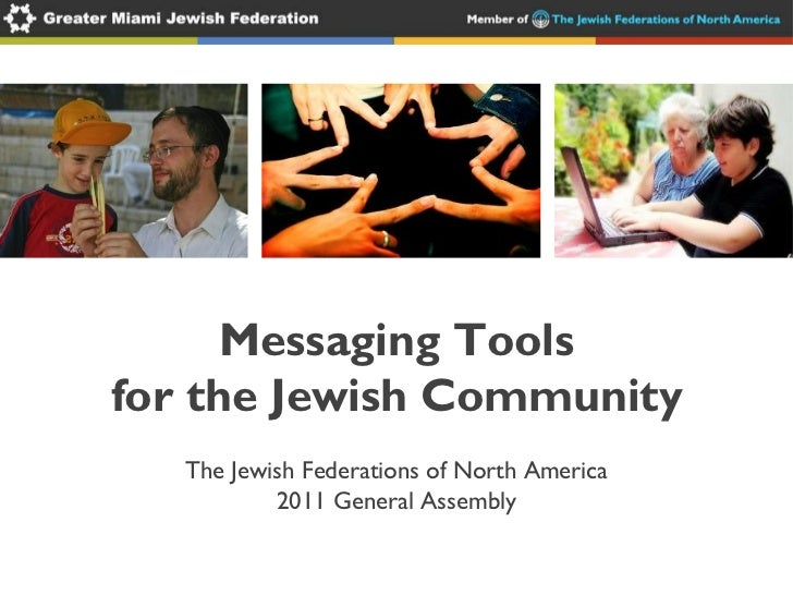 Messaging Tools for the Jewish Community The Jewish Federations of North America 2011 General Assembly
