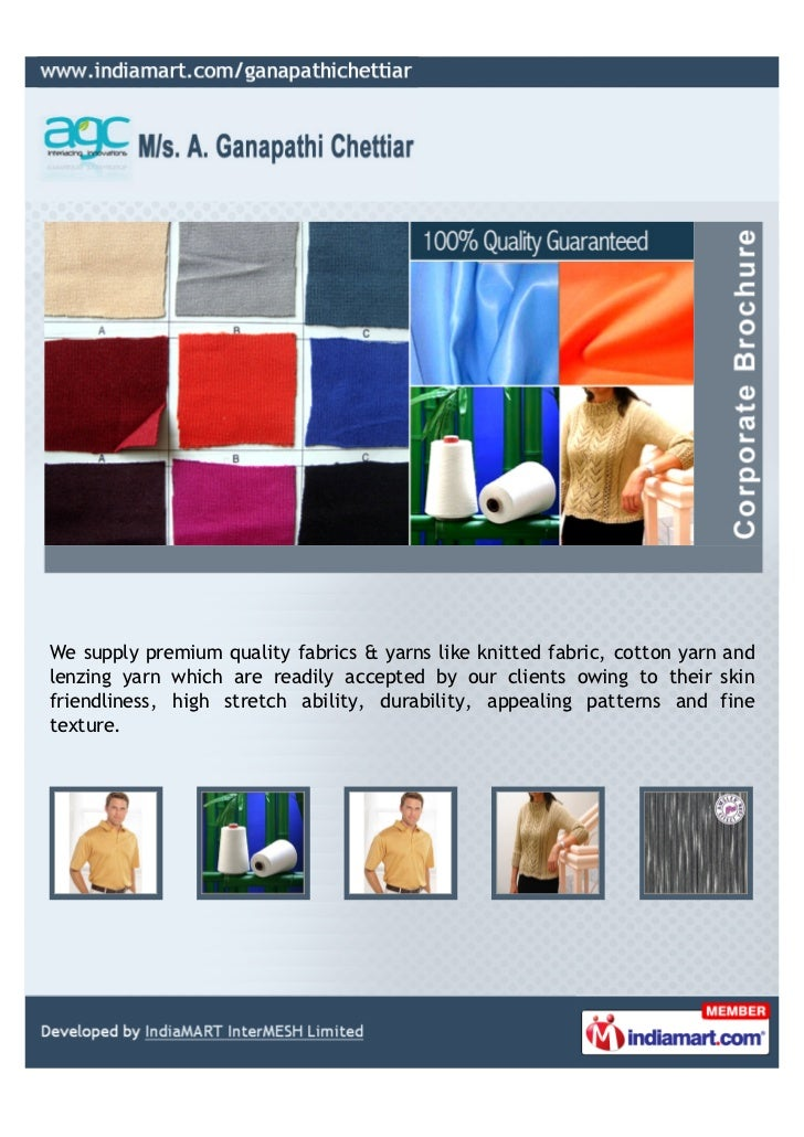 We supply premium quality fabrics & yarns like knitted fabric, cotton yarn andlenzing yarn which are readily accepted by o...