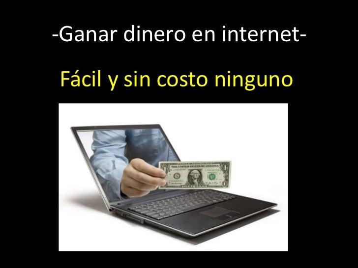 -Ganar dinero en internet-<br />      Fácil y sin costo ninguno<br />