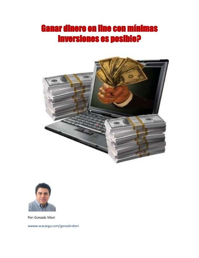 Ganar dinero on line con mínimas             inversiones es posible?Por: Gonzalo Viteriwwww.wasanga.com/gonzaloviteri