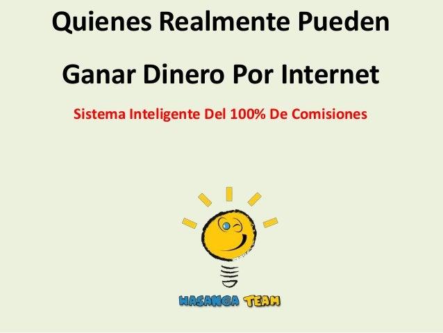 Quienes Realmente PuedenGanar Dinero Por Internet Sistema Inteligente Del 100% De Comisiones