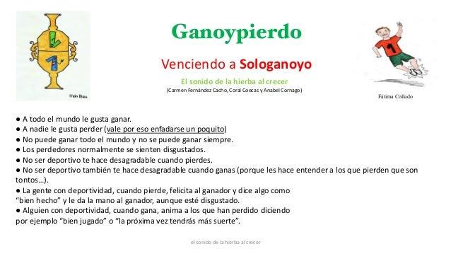 Ganoypierdo Venciendo a Sologanoyo ● A todo el mundo le gusta ganar. ● A nadie le gusta perder (vale por eso enfadarse un ...