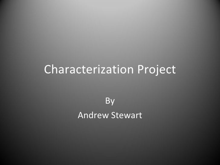 Characterization Project By Andrew Stewart