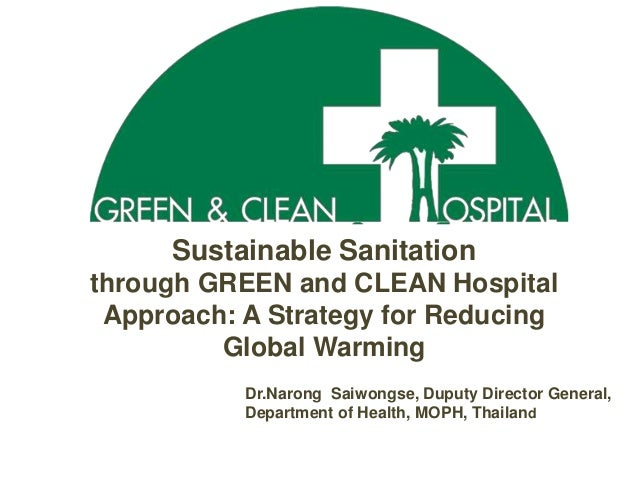 Sustainable Sanitationthrough GREEN and CLEAN Hospital Approach: A Strategy for Reducing         Global Warming           ...