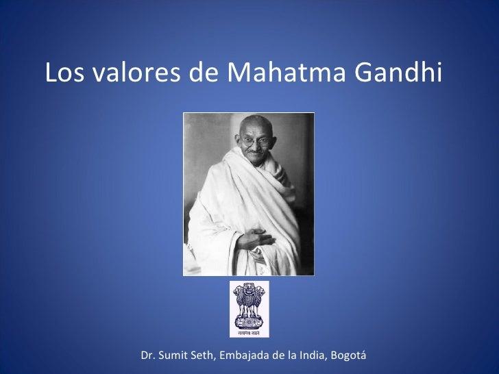Los valores de Mahatma Gandhi  Dr. Sumit Seth, Embajada de la India, Bogotá