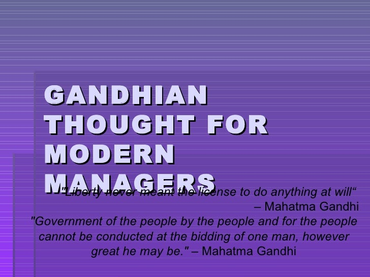 """GANDHIAN THOUGHT FOR MODERN MANAGERS """"Liberty never meant the license to do anything at will""""  –  Mahatma Gandhi &quo..."""