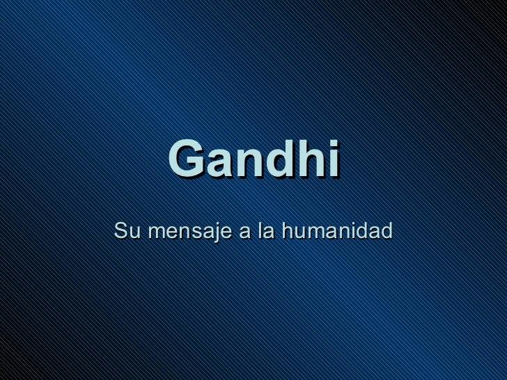 Gandhi Su mensaje a la humanidad