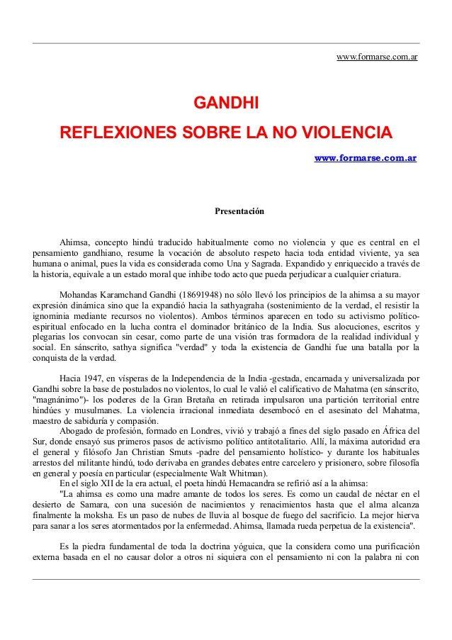 www.formarse.com.ar GANDHI REFLEXIONES SOBRE LA NO VIOLENCIA www.formarse.com.ar Presentación Ahimsa, concepto hindú tradu...