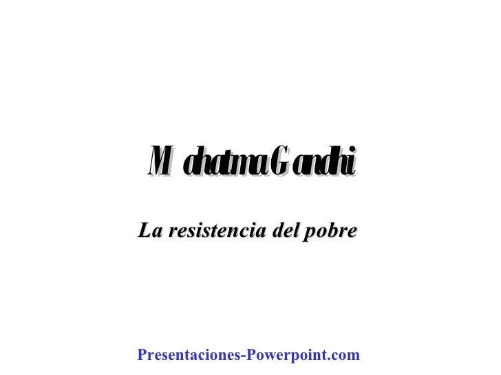 Mahatma Gandhi La resistencia del pobre   Presentaciones-Powerpoint.com