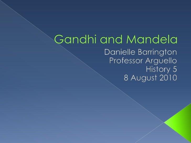 Gandhi and Mandela<br />Danielle Barrington<br />Professor Arguello<br />History 5<br />8 August 2010<br />