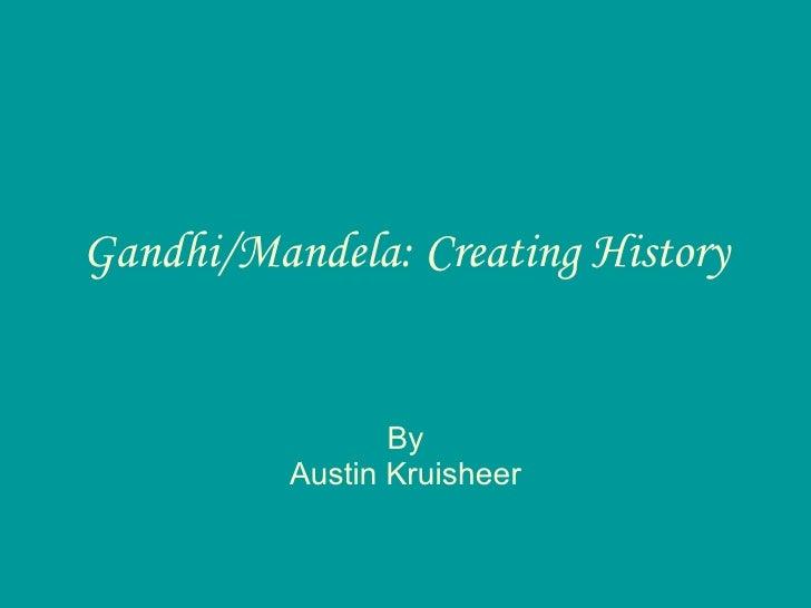 Gandhi/Mandela: Creating History By Austin Kruisheer