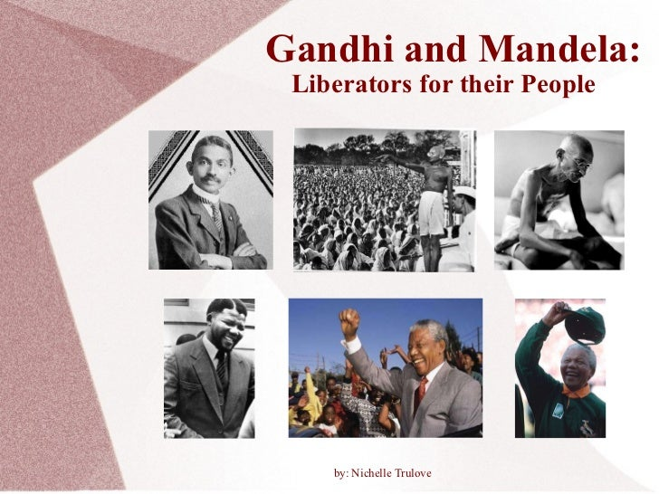 Gandhi and Mandela: Liberators for their People by: Nichelle Trulove
