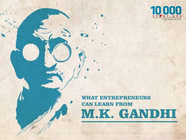 WHAT ENTREPRENEURS CAN LEARN FROM M.K. GANDHI