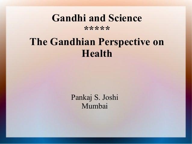 Gandhi and Science*****The Gandhian Perspective onHealthPankaj S. JoshiMumbai