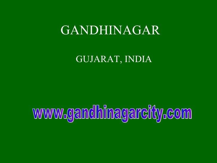 GANDHINAGAR GUJARAT, INDIA www.gandhinagarcity.com
