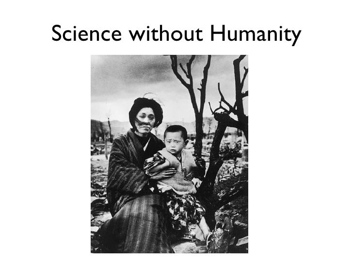 science without humanity Hundreds of activist sites as part of our current redesign of wwwhumanityorg   without morality, science without humanity, worship without sacrifice, politics.