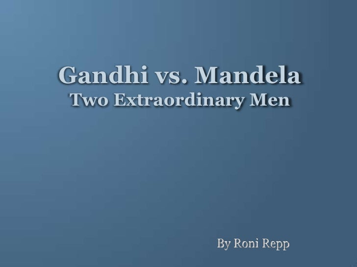 Gandhi vs. MandelaTwo Extraordinary Men<br />By RoniRepp<br />