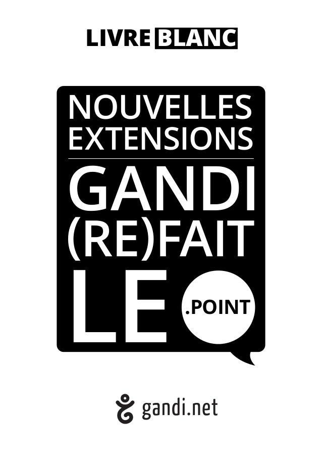LIVRE BLANC NOUVELLES EXTENSIONS GANDI (RE)FAIT LE.POINT