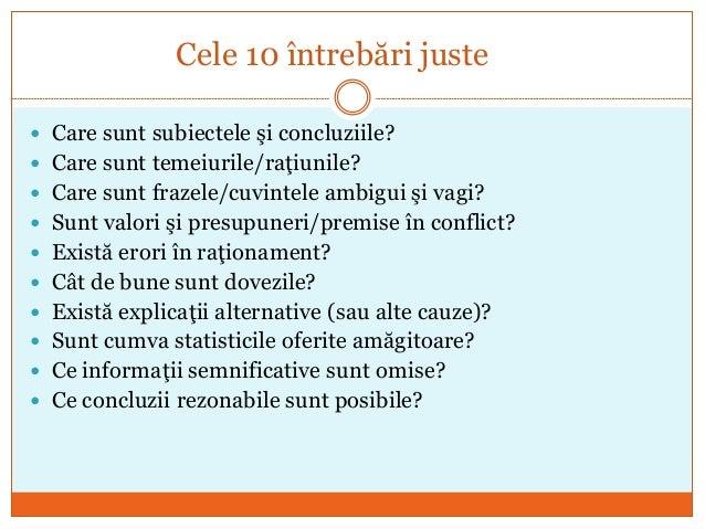 Cele 10 întrebări juste  Care sunt subiectele şi concluziile?  Care sunt temeiurile/raţiunile?  Care sunt frazele/cuvin...