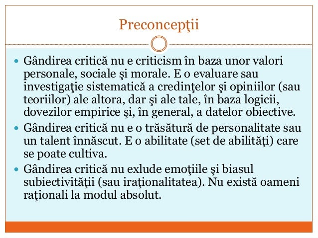 Preconcepţii  Gândirea critică nu e criticism în baza unor valori personale, sociale şi morale. E o evaluare sau investig...