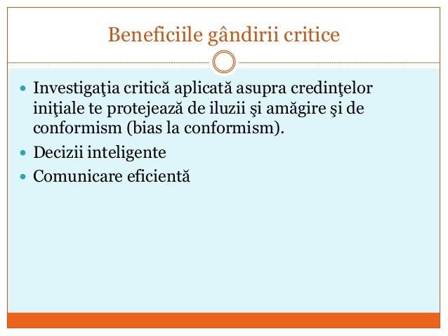 Beneficiile gândirii critice  Investigaţia critică aplicată asupra credinţelor iniţiale te protejează de iluzii şi amăgir...