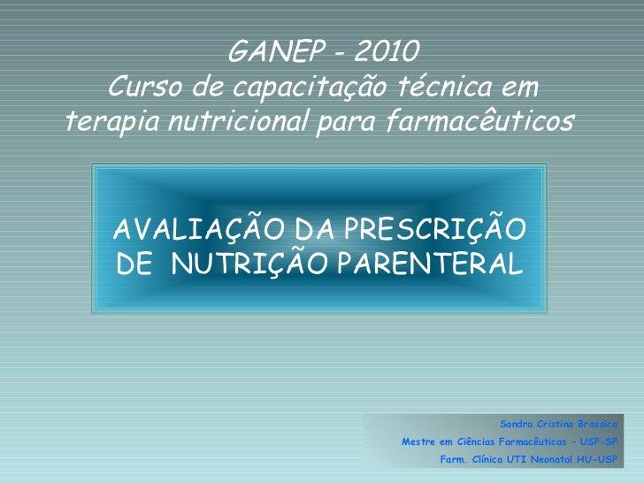 GANEP - 2010   Curso de capacitação técnica emterapia nutricional para farmacêuticos   AVALIAÇÃO DA PRESCRIÇÃO   DE NUTRIÇ...